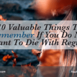 10 Valuable Things To Remember If You Do Not Want To Die With Regrets
