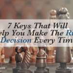 7 Keys That Will Help You Make The Right Decision Every Time