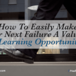 How To Easily Make Your Next Failure A Valuable Learning Opportunity