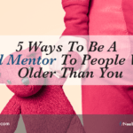 5 Ways To Be A Trusted Mentor To People Who Are Older Than You