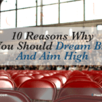 10 Reasons Why You Should Dream Big And Aim High