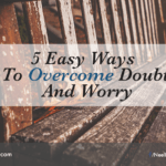 5 Easy Ways To Overcome Doubt And Worry