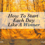 How To Start Each Day Like A Winner