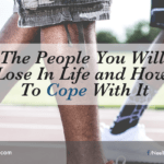The People You Will Lose In Life and How To Cope With It