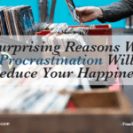 5 Surprising Reasons Why Procrastination Will Reduce Your Happiness