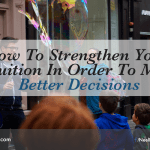 How To Strengthen Your Intuition In Order To Make Better Decisions