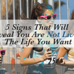 5 Signs That Will Reveal You Are Not Living The Life You Want