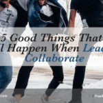 5 Good Things That Will Happen When Leaders Collaborate