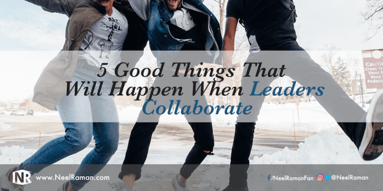 The good things that will happen when leaders collaborate
