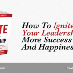 How To Ignite Your Leadership For More Success And Happiness