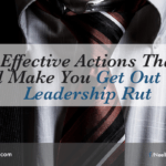 5 Effective Actions That Will Make You Get Out Of A Leadership Rut