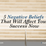 5 Negative Beliefs That Will Affect Your Success Now