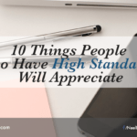 10 Things People Who Have High Standards Will Appreciate