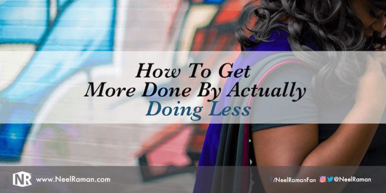 Ways to work less but get more done