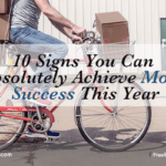 10 Signs You Can Absolutely Achieve More Success This Year
