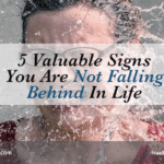 5 Valuable Signs You Are Not Falling Behind In Life