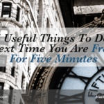 5 Useful Things To Do Next Time You Are Free For Five Minutes