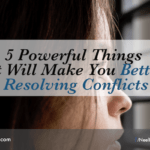 5 Powerful Things That Will Make You Better At Resolving Conflicts