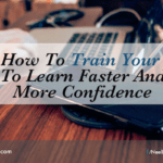 How To Train Your Brain To Learn Faster And Gain More Confidence