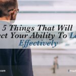 5 Things That Will Affect Your Ability To Lead Effectively