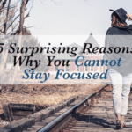 5 Surprising Reasons Why You Cannot Stay Focused