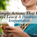 3 Simple Actions That Will Always Leave A Positive First Impression
