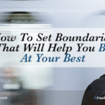 How To Set Boundaries That Will Help You Be At Your Best