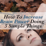 How To Increase Your Brain Power Doing These 5 Simple Things