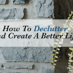 How To Declutter And Create A Better Life