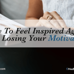How To Feel Inspired Again After Losing Your Motivation