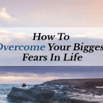 How To Overcome Your Biggest Fears In Life