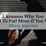 5 Reasons Why You Need To Fail More If You Want More Success