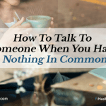 How To Talk To Someone When You Have Nothing In Common