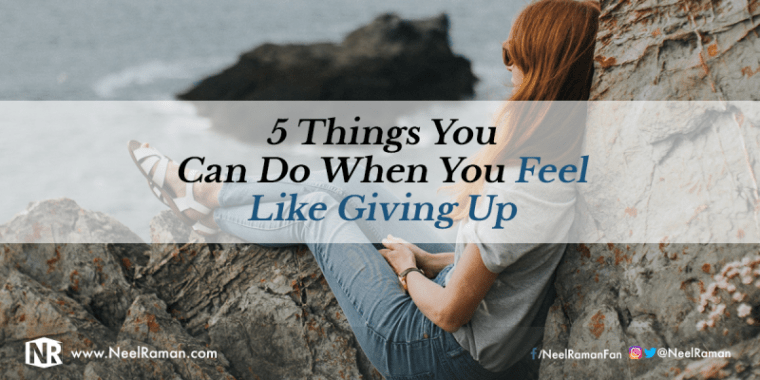 How to keep going when you feel like giving up on life