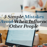 5 Simple Mistakes To Avoid When Influencing Other People