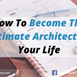 How To Become The Ultimate Architect Of Your Life