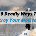 10 Deadly Ways To Destroy Your Motivation