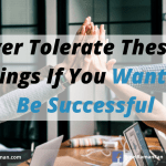 Never Tolerate These 10 Things If You Want To Be Successful