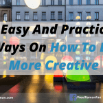 5 Easy And Practical Ways On How To Be More Creative