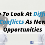 How To Look At Difficult Conflicts As New Opportunities