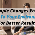 21 Simple Changes You Can Make To Your Environments For Better Results (Environment Series Part 3)