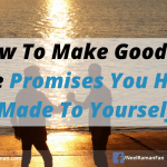 How To Make Good On The Promises You Have Made To Yourself