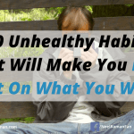 10 Unhealthy Habits That Will Make You Miss Out On What You Want