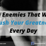 10 Enemies That Will Crush Your Greatness Every Day
