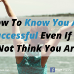 How To Know You Are Successful Even If You Do Not Think You Are