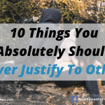 10 Things You Absolutely Should Never Justify To Others