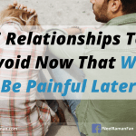 5 Relationships To Avoid Now That Will Be Painful Later