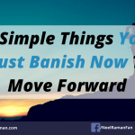 5 Simple Things You Must Banish Now To Move Forward