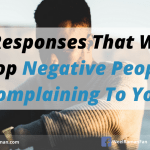 5 Responses That Will Stop Negative People Complaining To You