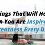 10 Things That Will Happen When You Are Inspired By Greatness Every Day